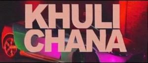 Video: Khuli Chana – Maje